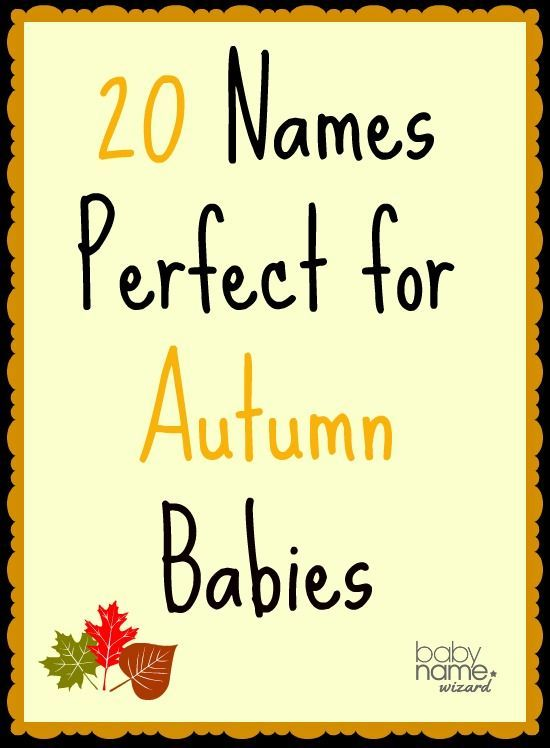 Naming ideas for the baby who is due in the Fall. http://www.babynamewizard.com/archives/2014/9/20-names-perfect-for-autumn-babies