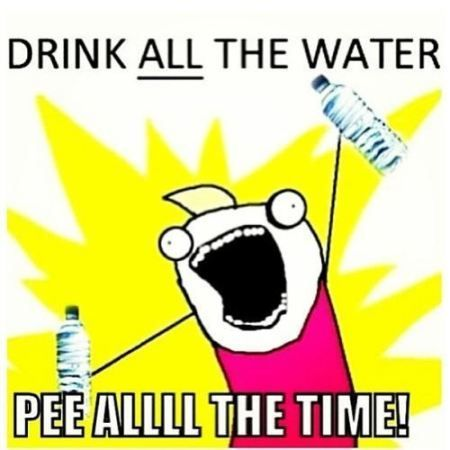 Drink all the water, pee all the time