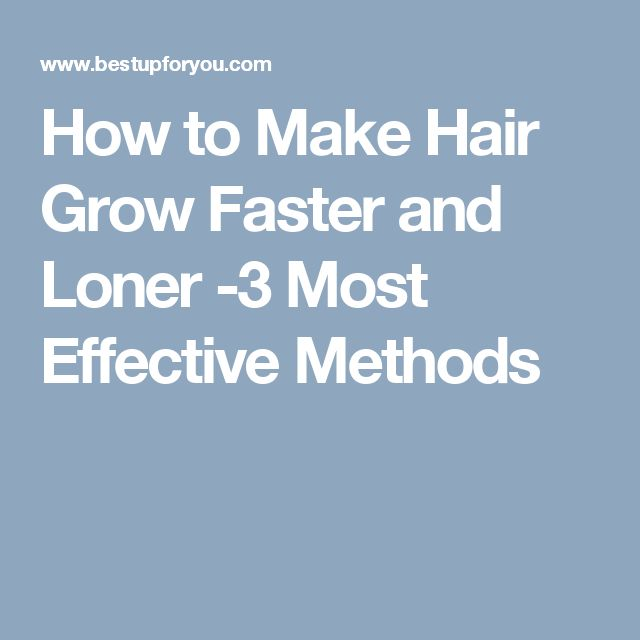 How to Make Hair Grow Faster and Loner -3 Most Effective Methods