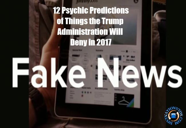 Trump Administration Will Deny  - 12 Psychic Predictions of Things the Trump Administration Will Deny in 2017  #psychicpredictions