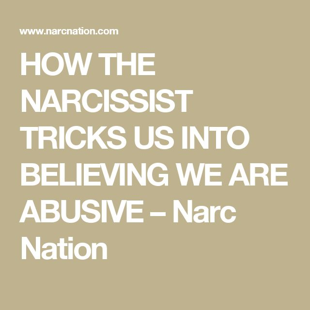 HOW THE NARCISSIST TRICKS US INTO BELIEVING WE ARE ABUSIVE – Narc Nation