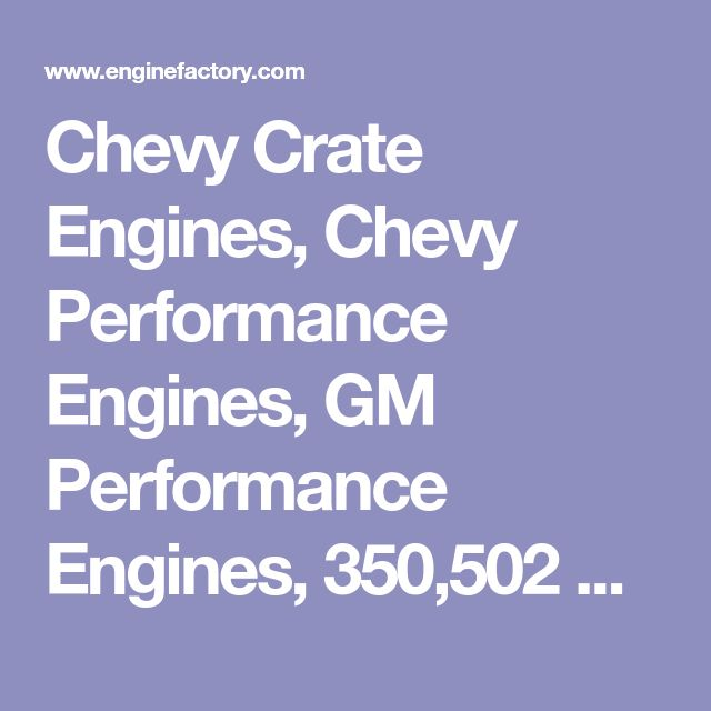 Chevy Crate Engines, Chevy Performance Engines, GM Performance Engines, 350,502 Big Block, Muscle Car Engines