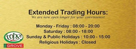 For you convenience please take note of the new trading hours for Tops @ The Grove.
