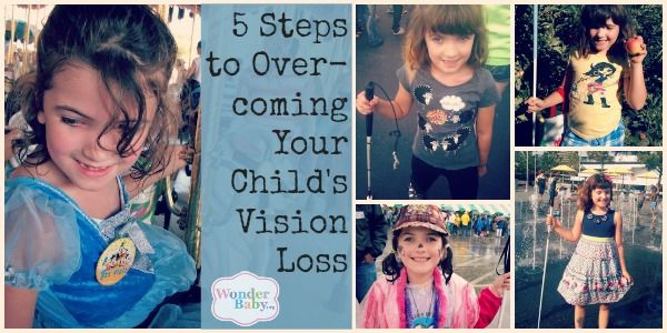 5 Steps to Overcoming Your Child's Vision Loss. A parent shares some way to help over come your child's vision loss. Her daughter became blind at age 6.