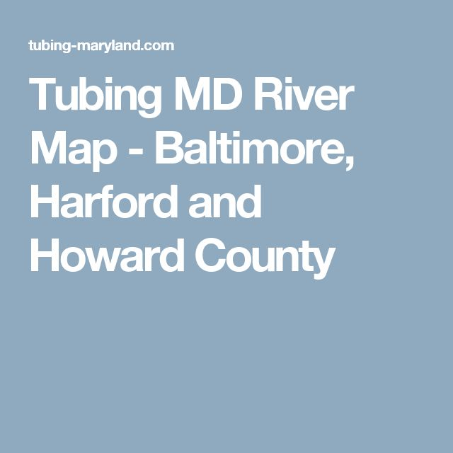 Tubing MD River Map - Baltimore, Harford and Howard County