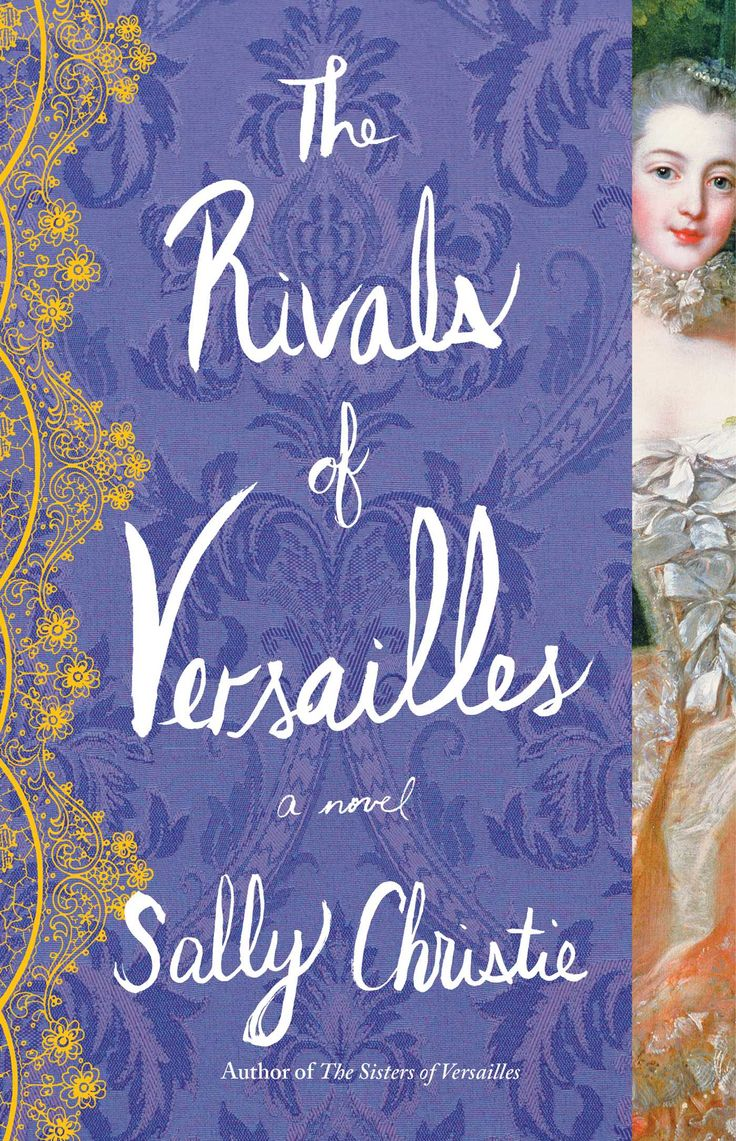 Rivals of Versaille, by Sally Christie (Simon & Schuster, Atria) http://books.simonandschuster.ca/The-Rivals-of-Versailles/Sally-Christie/The-Mistresses-of-Versailles-Trilogy/9781501102998