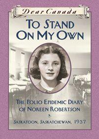 To Stand On My Own  The Polio Epidemic Diary of Noreen Robertson  Saskatoon, Saskatchewan  1937
