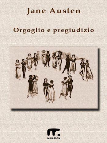 Orgoglio e pregiudizio, il grande classico di Jane Austen, nella inedita trraduzione di Mazzanti e Tutinelli.