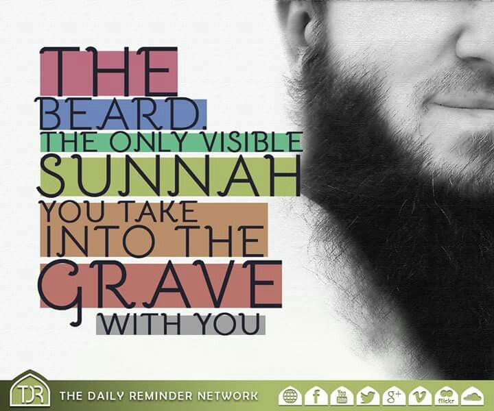 The Beard. The only visible Sunnah you take into the grave with you...   'Trim your moustaches and let your beards grow.' [Hadith]
