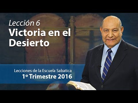 Pr. Bullón - Lección 6 - Victoria en el desierto - Escuela Sabatica