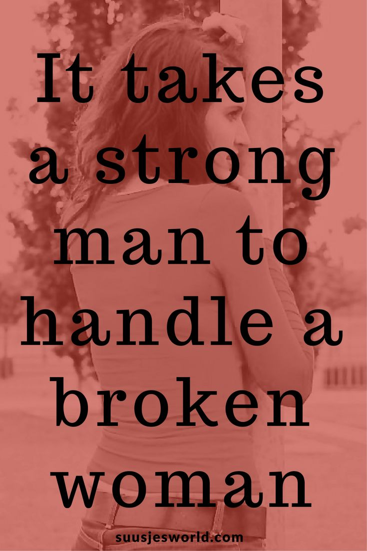 It takes a strong man to handle a broken woman. Quotes, pinterest, nederland, suusjesworld, life quotes
