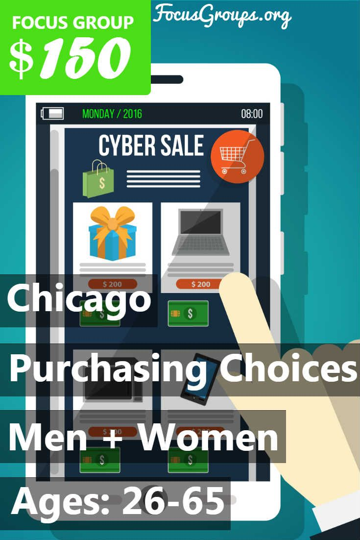 Fieldwork Chicago-Schaumburg, a local market research firm is looking for Men and Women 26-65 to join us for an upcoming discussion on the topic of Purchasing Choices. We will pay $150 Prepaid Visa Card to those people who qualify and are invited to join us for a 1.5 hour discussion in Downtown-Chicago, IL on: Tuesday, June 6th OR Wednesday, June 7th. We will call you if your answers match the predetermined specifications. If you are interested in participating, please sign up and take the…