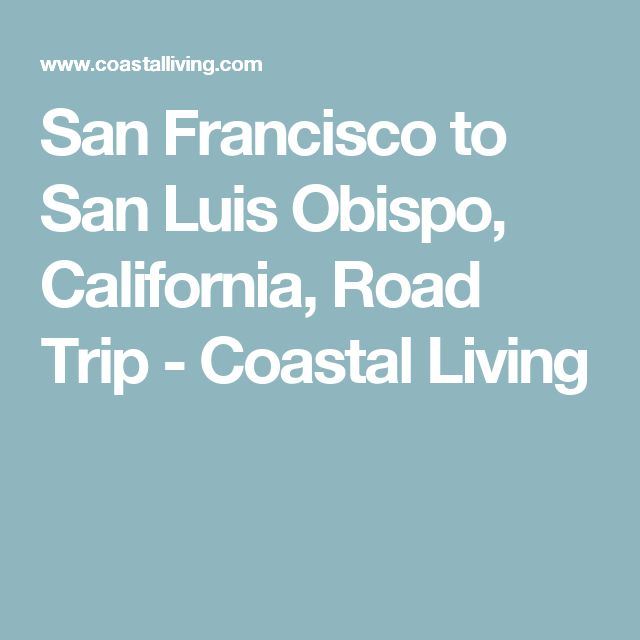 San Francisco to San Luis Obispo, California, Road Trip - Coastal Living