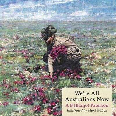 (Own) We're All Australians Now by Banjo Patterson - good for ANZAC Day - compare with Mem Fox I'm Australian Too - what does it mean to be Australian (for each author and for students)?