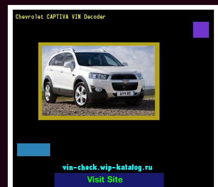 Chevrolet CAPTIVA VIN Decoder - Lookup Chevrolet CAPTIVA VIN number. 201402 - Chery. Search Chevrolet CAPTIVA history, price and car loans.