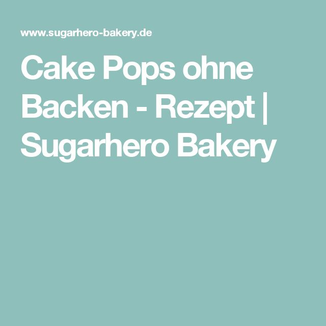 Cake Pops ohne Backen - Rezept | Sugarhero Bakery
