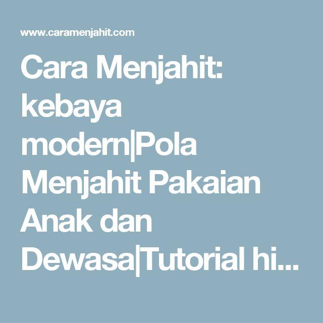Cara Menjahit: kebaya modern|Pola Menjahit Pakaian Anak dan Dewasa|Tutorial hijab modern: Membuat Pola Dasar Kebaya Kartini
