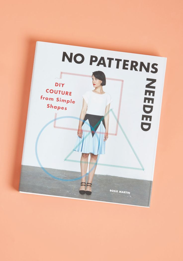 No Patterns Needed: DIY Couture from Simple Shapes - See ya, pesky patterns - this crafty softcover from Chronicle Books pitches a different way to whip up garments! Learn how to create clever new pieces like ripple wrap blouses and triple triangle dresses from the geometric-based practice of this tutorial-style guide by Rosie Martin, and discover the depths of your sartorial creativity.