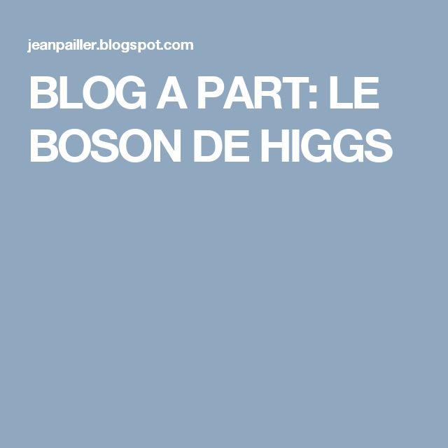 BLOG A PART: LE BOSON DE HIGGS
