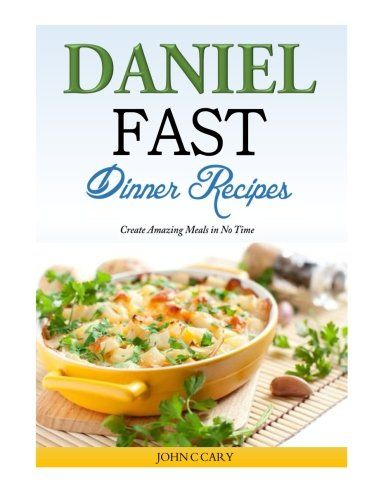 Daniel Fast Dinner Recipes Create Amazing Meals in No Time -- Click image to review more details.