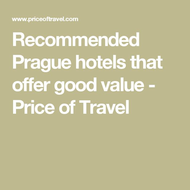 Recommended Prague hotels that offer good value - Price of Travel