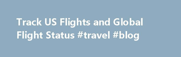 Track US Flights and Global Flight Status #travel #blog http://travel.remmont.com/track-us-flights-and-global-flight-status-travel-blog/  #search for flights # Flight Tracking Frequently Asked Questions (FAQ) Complete, accurate data is the cornerstone of our business and what sets us apart from competitive solutions: Geographic Coverage – FlightStats provides definitive information for approximately 99.5% of U.S. flights, and better than 86% of flights worldwide. Completeness – FlightStats…