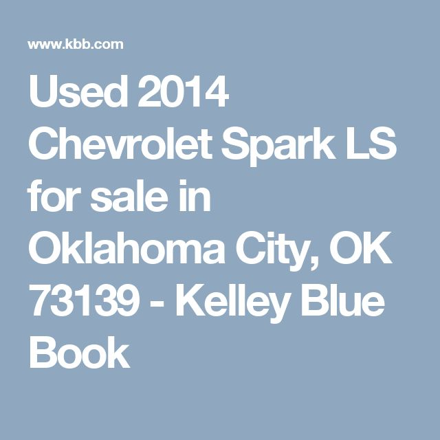 Used 2014 Chevrolet Spark LS for sale in Oklahoma City, OK 73139 - Kelley Blue Book