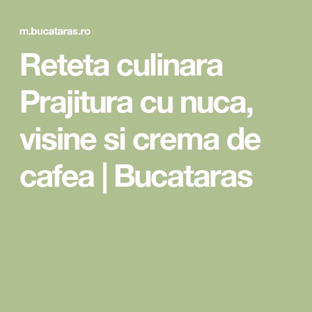 Reteta culinara Prajitura cu nuca, visine si crema de cafea | Bucataras