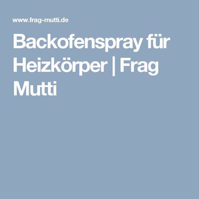 Backofenspray für Heizkörper | Frag Mutti