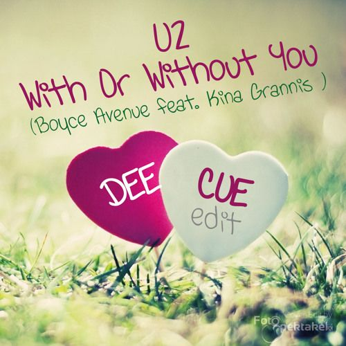 U2 (Boyce Avenue ft Kina Grannis) - With or without you (Dee Cue Edit) by DeeCue on SoundCloud