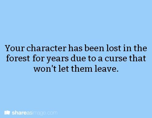 Your character has been lost in the forest for years due to a curse that won't let them leave.