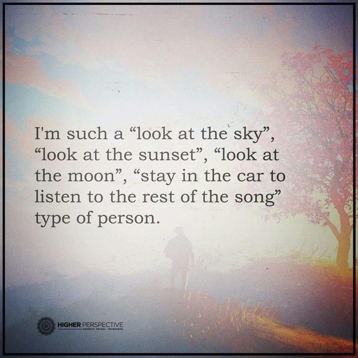 That is totally me... It's like taking a break from the world and actually admiring the natural beauty..
