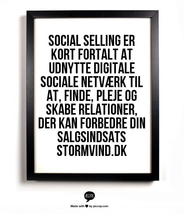 Social Selling er kort fortalt at bruge digitale sociale netværk til at; finde, pleje og skabe relationer, der kan forbedre din salgsindsats Stormvind.dk