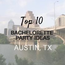 Top 10 Bachelorette Party Ideas Austin, TX