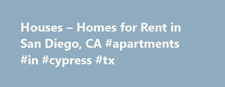 "Houses – Homes for Rent in San Diego, CA #apartments #in #cypress #tx http://apartment.remmont.com/houses-homes-for-rent-in-san-diego-ca-apartments-in-cypress-tx/  #apartments for rent in san diego # Home Rentals in or near San Diego, California San Diego, California – ""America's Finest City"" Find Your Ideal House for Rent in Sunny San Diego, CA San Diego's perfect weather is legendary — the city enjoys mild, dry summers and sunny weather throughout the year — but there's Continue Reading"