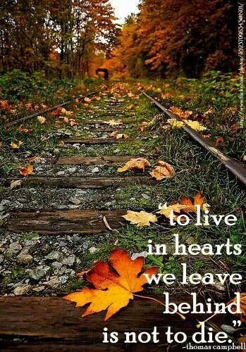 To live in hearts we leave is not to die.