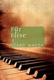 Szabó Magda: für Elise, önéletrajzi regény/ idézetek a lenti linken