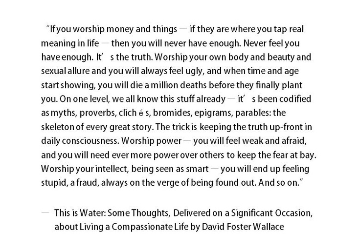 speech of david foster wallace essay Let's take a moment to remember that david foster wallace once wrote an aquatic-themed graduation speech this is water is the best commencement speech of all time not because it has transcended the formula for fans of wallace's complex fiction and essays.