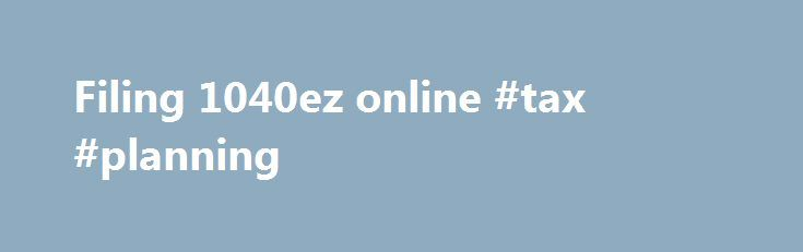 Filing 1040ez online #tax #planning http://incom.remmont.com/filing-1040ez-online-tax-planning/  #filing 1040ez online # Financial Calculators from Dinkytown.net U.S. 1040EZ Tax Form Calculator The 1040EZ is a simplified form used by the IRS for income taxpayers that do not require the complexity of the full 1040 tax form. Simply select your tax filing status and enter a few other details to estimate your total taxes. Continue Reading
