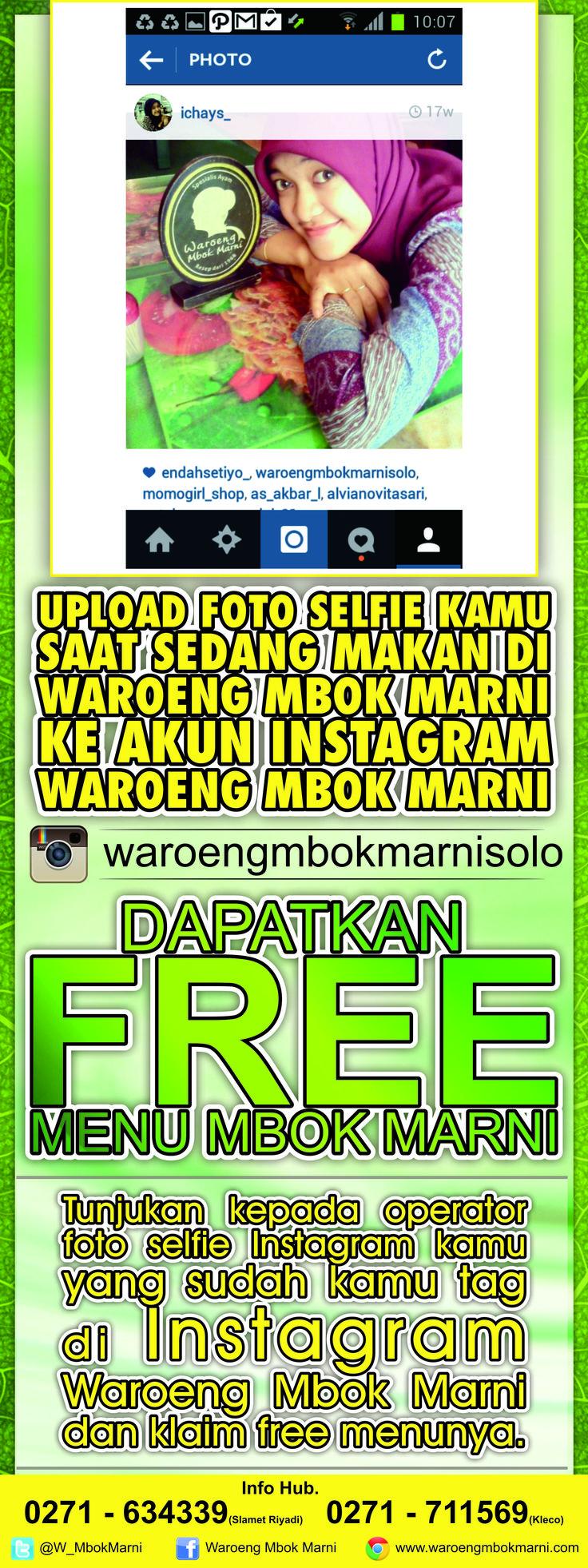 Promo free menu dengan cara follow Instagram Waroeng Mbok Marni Solo, kemudian upload & tag foto selfie anda dengan background Mbok Marni. Tunjukkan kekasir kami untuk mengklaim free menu, berlaku di Slamet Riyadi 121 Solo ( Depan SMP Bintang Laut ) & Slamet Riyadi 626 Kleco Solo ( Samping Warnet Goggle)