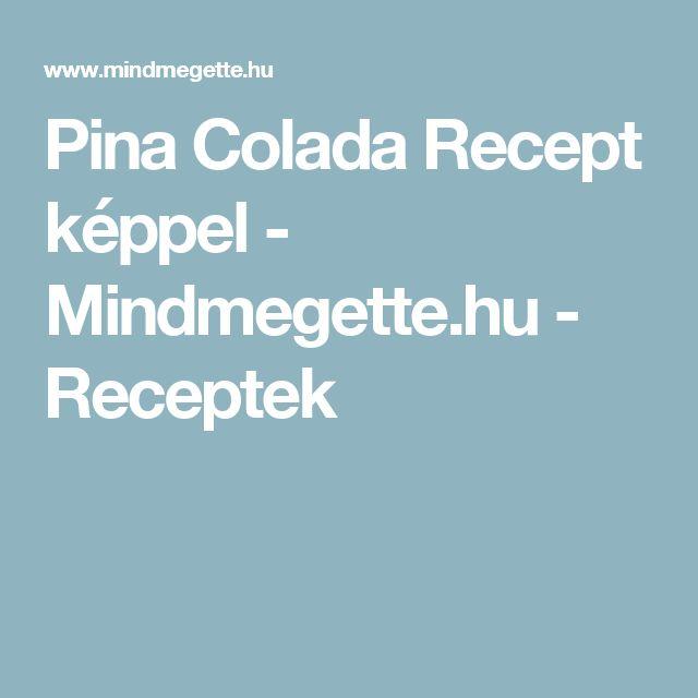 Pina Colada  Recept képpel - Mindmegette.hu - Receptek