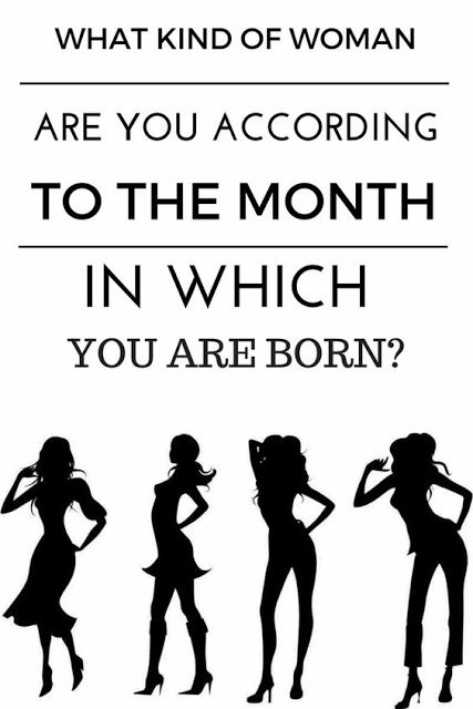 DISCOVER WHAT KIND OF A WOMAN YOU ARE ACCORDING TO THE MONTH YOU WERE BORN IN