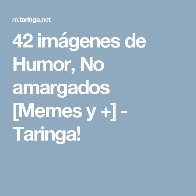 42 imágenes de Humor, No amargados [Memes y +] - Taringa!