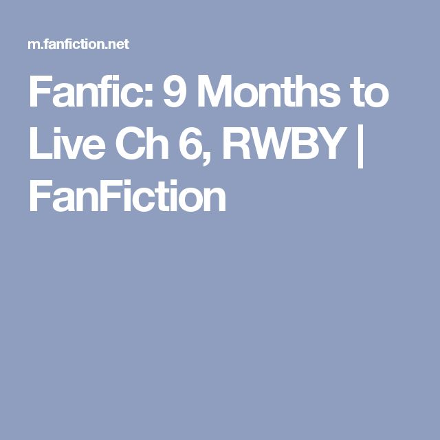 Fanfic: 9 Months to Live Ch 6, RWBY | FanFiction