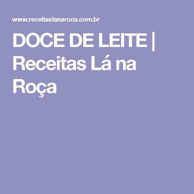 DOCE DE LEITE   Receitas Lá na Roça