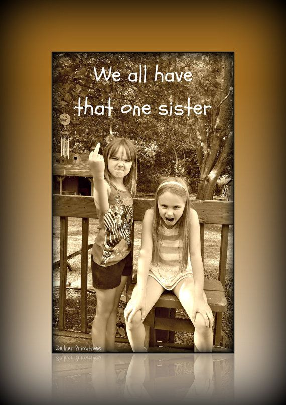 We all have that one sister / Magnet Or Plaque by ZellnerPrimitives