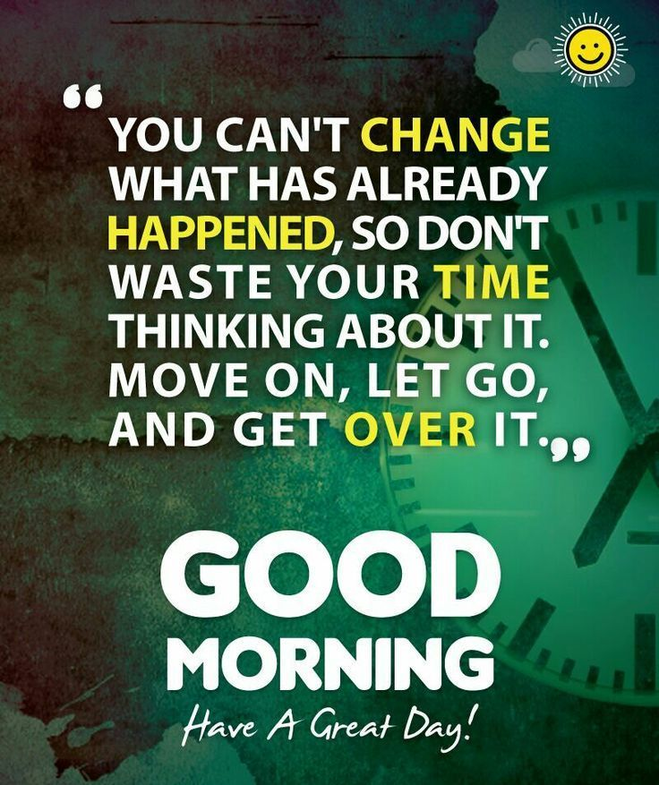 Have A Great Day Inspirational Quotes Good Morning Quotes Great Day Quotes Morning Inspirational Quotes