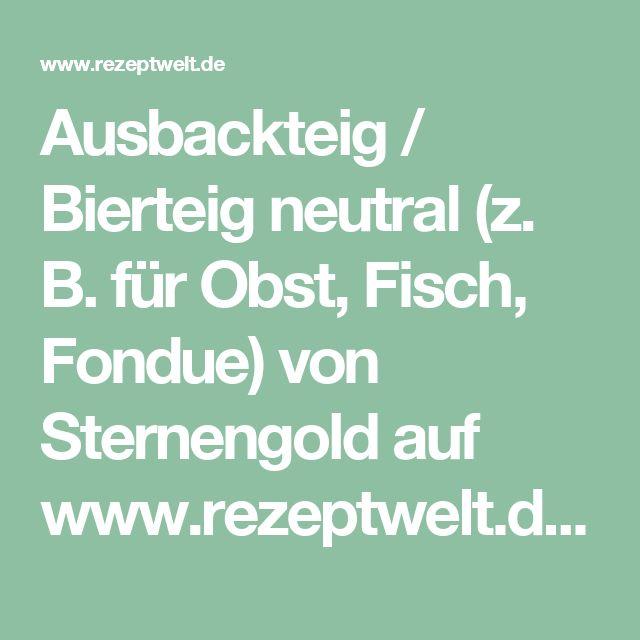 Ausbackteig / Bierteig neutral (z. B. für Obst, Fisch, Fondue) von Sternengold auf www.rezeptwelt.de, der Thermomix ® Community