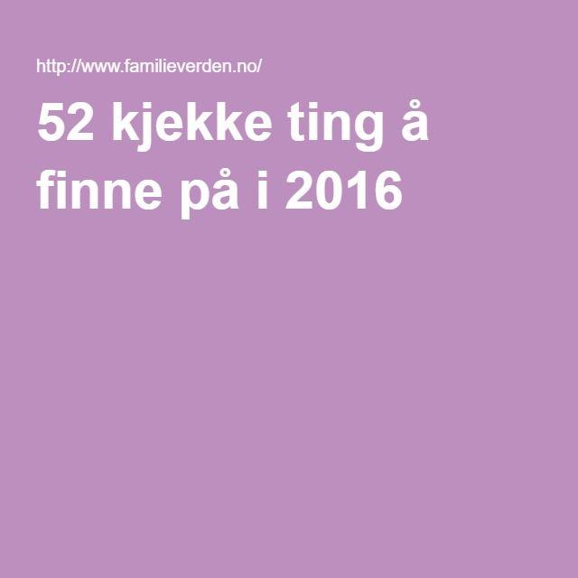 52 kjekke ting å finne på i 2016