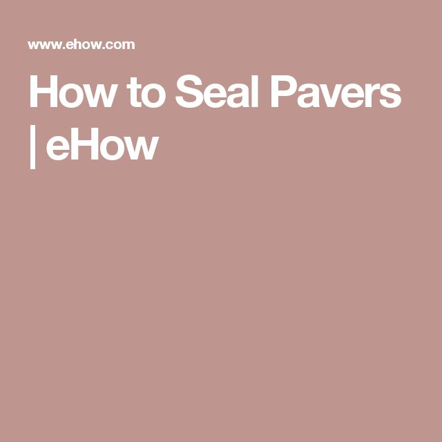 How to Seal Pavers | eHow
